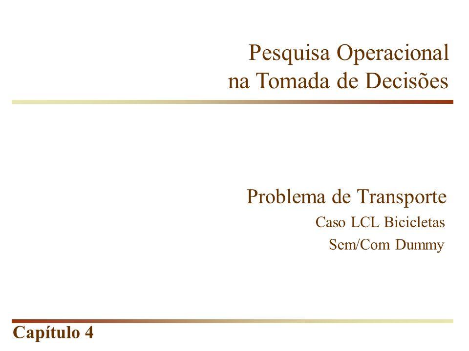 Capítulo 4 Pesquisa Operacional na Tomada de Decisões Problema de Transporte Caso LCL Bicicletas Sem/Com Dummy