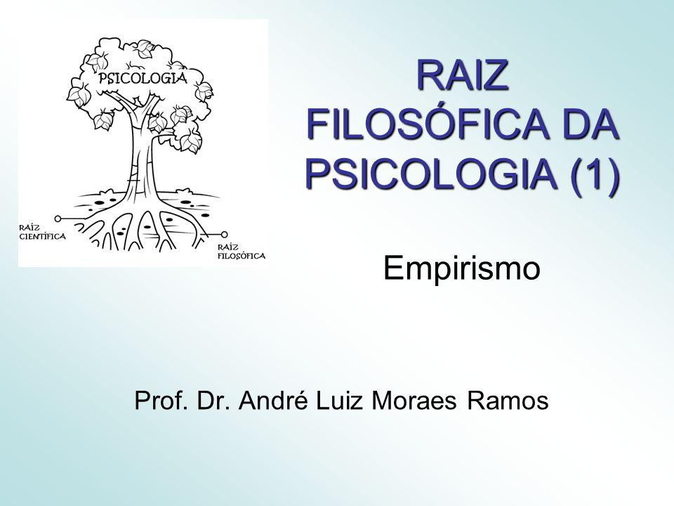 RAIZ FILOSÓFICA DA PSICOLOGIA (1) RAIZ FILOSÓFICA DA PSICOLOGIA (1) Empirismo Prof.
