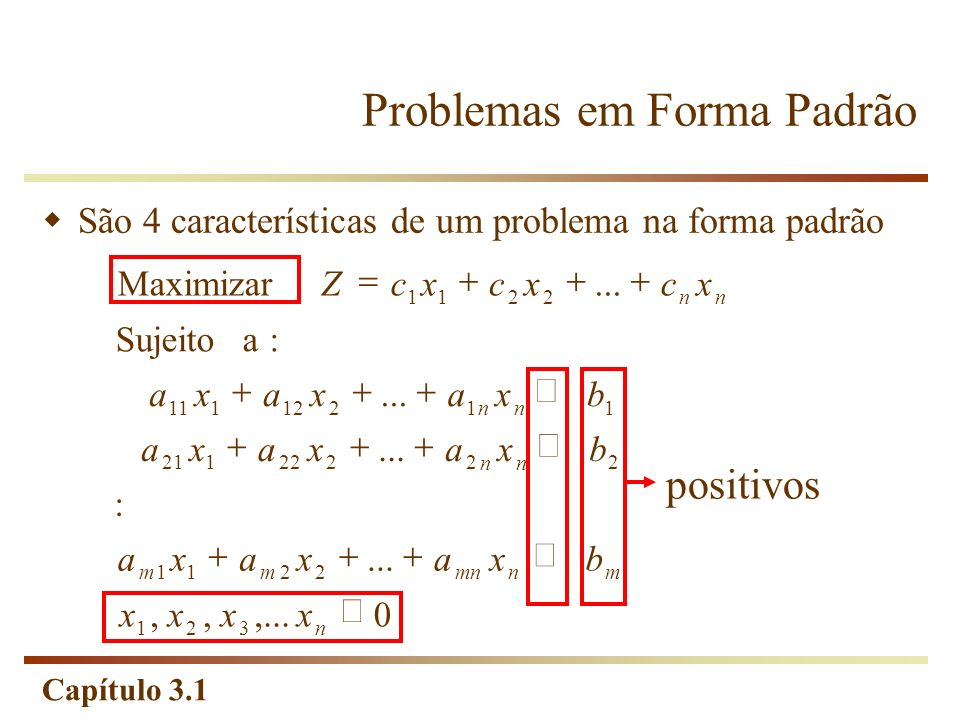 Capítulo 3.1 Problemas em Forma Padrão São 4 características de um problema na forma padrão 0,...,,... : :a Sujeito... Maximizar 321 2211 22222121 112