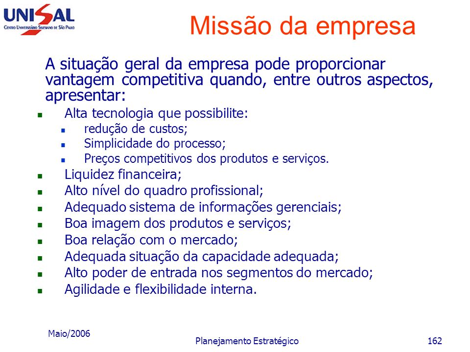 Maio/2006 Planejamento Estratégico161 Missão da empresa A empresa pode ter vantagem competitiva, correlacionada com seu ambiente, quando, entre outros