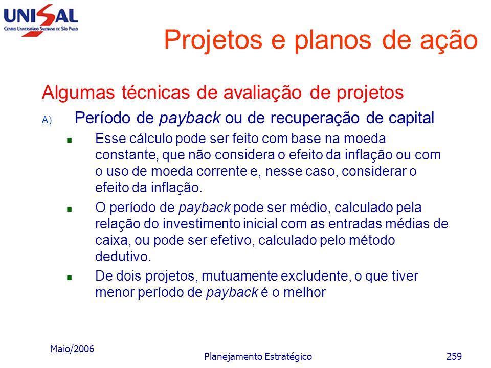 Maio/2006 Planejamento Estratégico258 Projetos e planos de ação Algumas técnicas de avaliação de projetos A) Período de payback ou de recuperação de c
