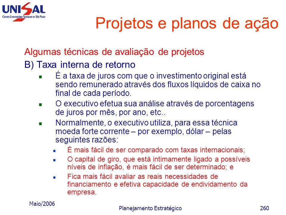 Maio/2006 Planejamento Estratégico259 Projetos e planos de ação Algumas técnicas de avaliação de projetos A) Período de payback ou de recuperação de c