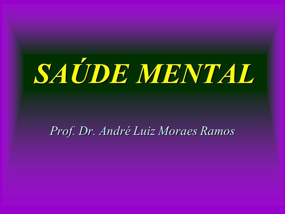 SAÚDE MENTAL Prof. Dr. André Luiz Moraes Ramos