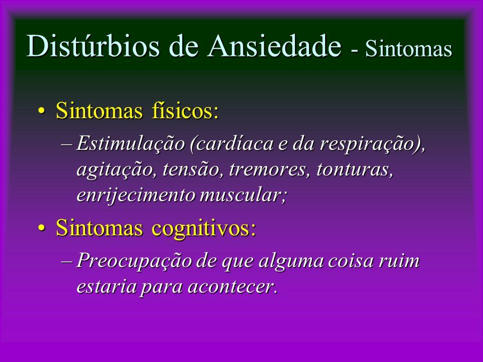 Distúrbios de Ansiedade - Sintomas Sintomas físicos:Sintomas físicos: –Estimulação (cardíaca e da respiração), agitação, tensão, tremores, tonturas, e