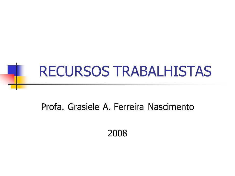 RECURSOS TRABALHISTAS Profa. Grasiele A. Ferreira Nascimento 2008