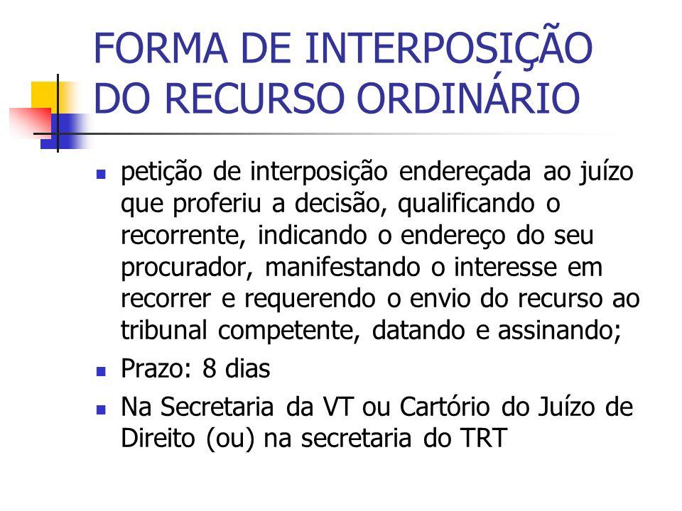 FORMA DE INTERPOSIÇÃO DO RECURSO ORDINÁRIO petição de interposição endereçada ao juízo que proferiu a decisão, qualificando o recorrente, indicando o