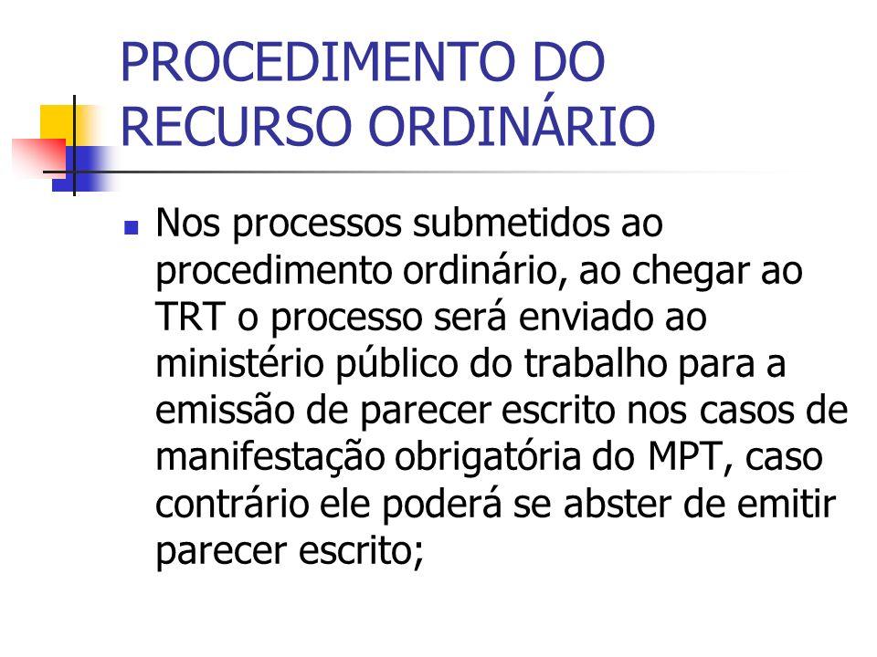 PROCEDIMENTO DO RECURSO ORDINÁRIO Nos processos submetidos ao procedimento ordinário, ao chegar ao TRT o processo será enviado ao ministério público d