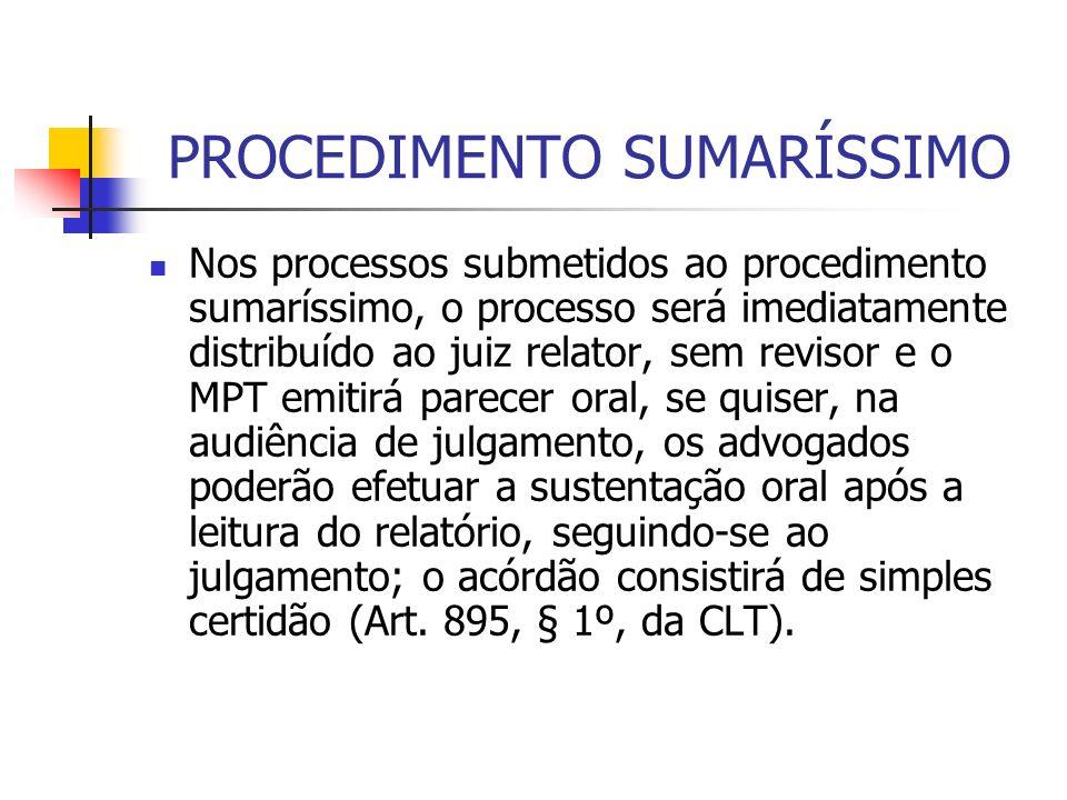 PROCEDIMENTO SUMARÍSSIMO Nos processos submetidos ao procedimento sumaríssimo, o processo será imediatamente distribuído ao juiz relator, sem revisor