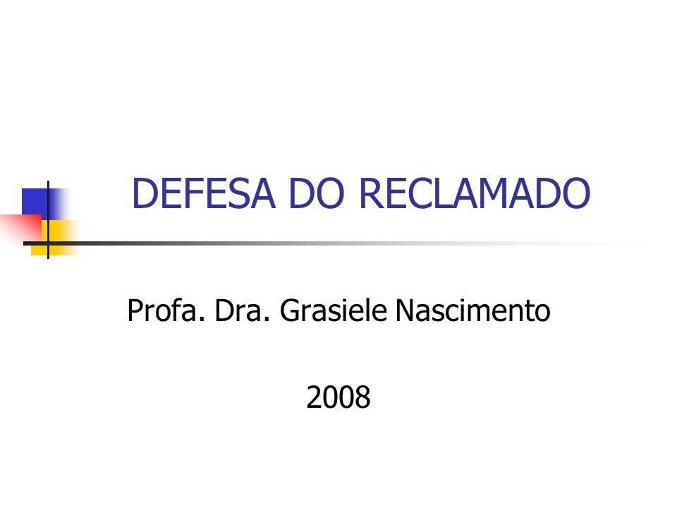 DEFESA DO RECLAMADO Profa. Dra. Grasiele Nascimento 2008