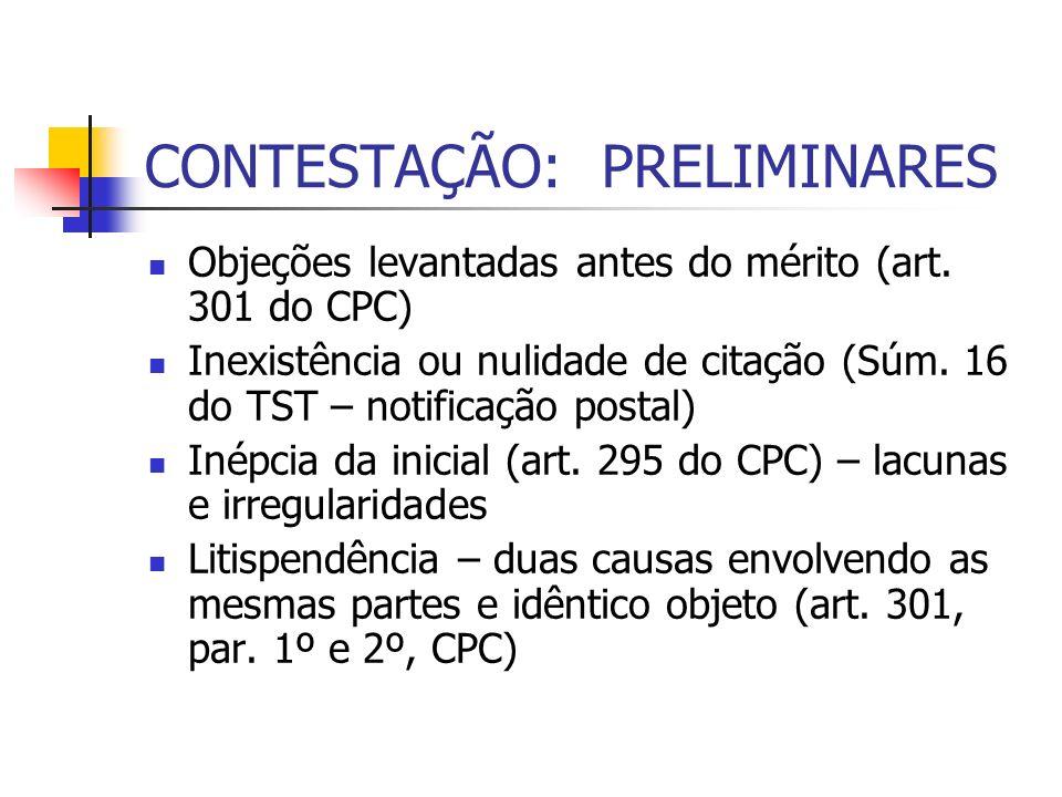 CONTESTAÇÃO: PRELIMINARES Objeções levantadas antes do mérito (art. 301 do CPC) Inexistência ou nulidade de citação (Súm. 16 do TST – notificação post
