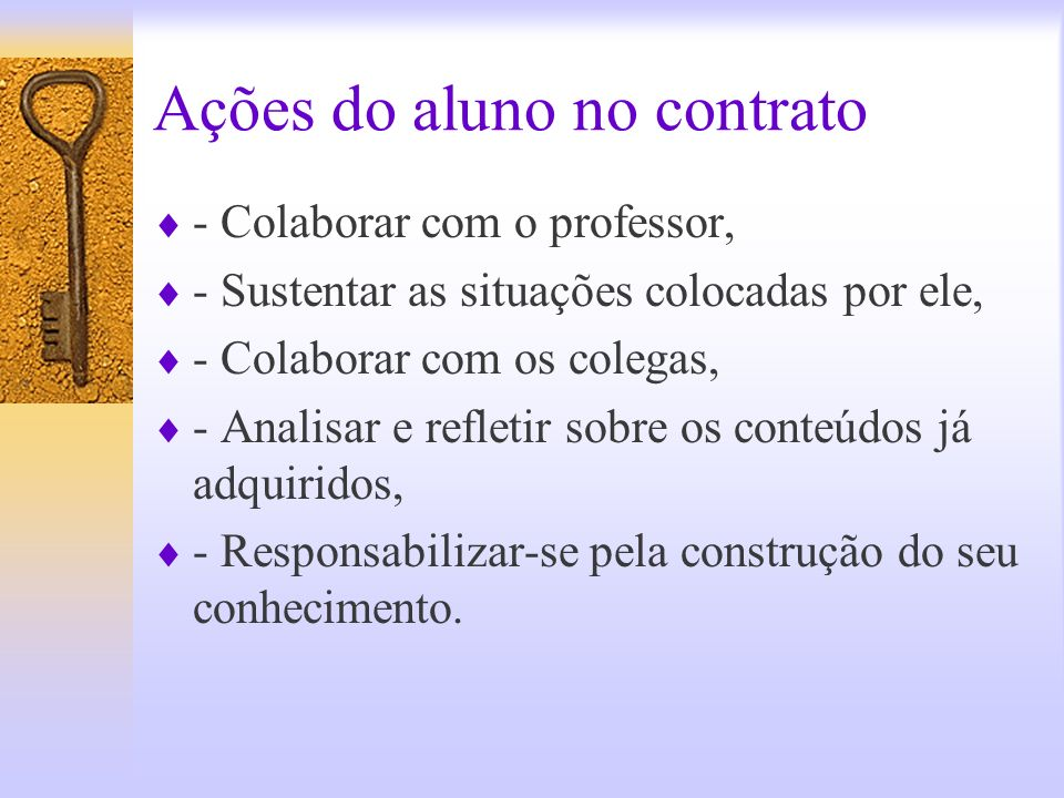 A responsabilidade dos participantes O contrato didático é de responsabilidade de todos os contratantes. Por isso, o contrato só passa a existir com a