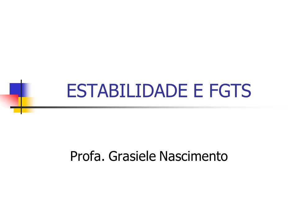 ESTABILIDADE E FGTS Profa. Grasiele Nascimento