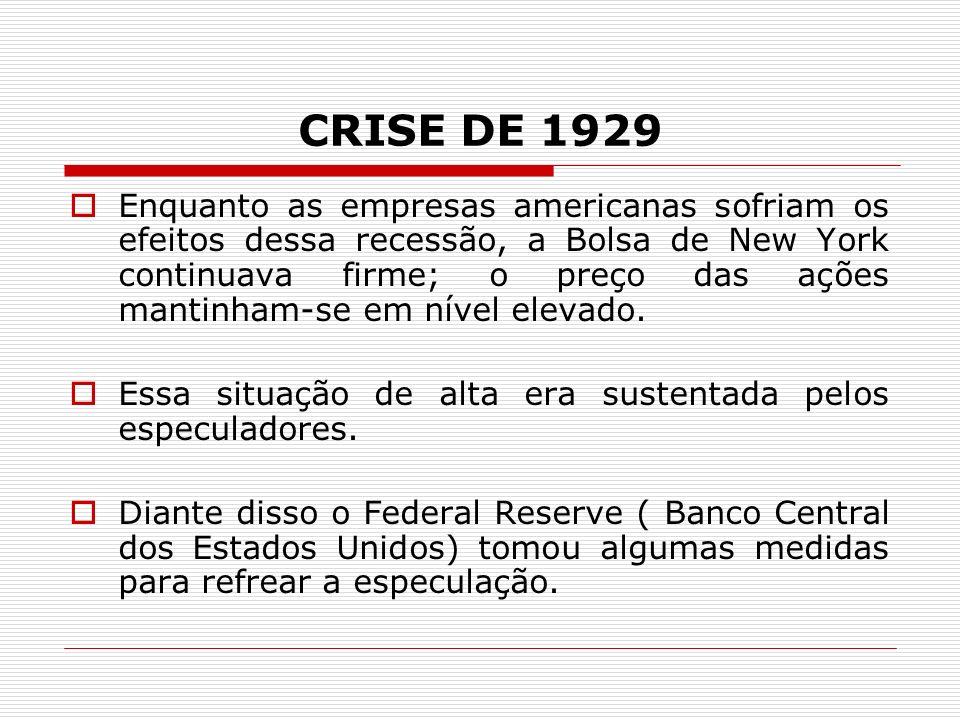 CRISE DE 1929 Enquanto as empresas americanas sofriam os efeitos dessa recessão, a Bolsa de New York continuava firme; o preço das ações mantinham-se em nível elevado.