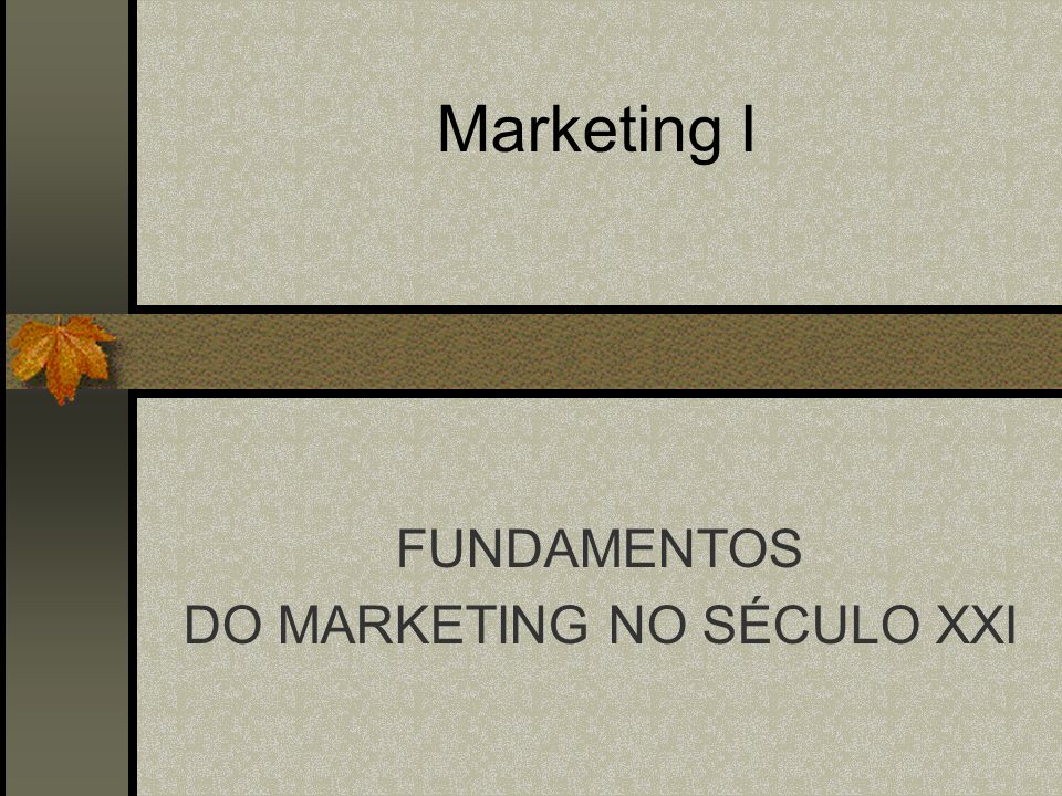 Marketing I FUNDAMENTOS DO MARKETING NO SÉCULO XXI