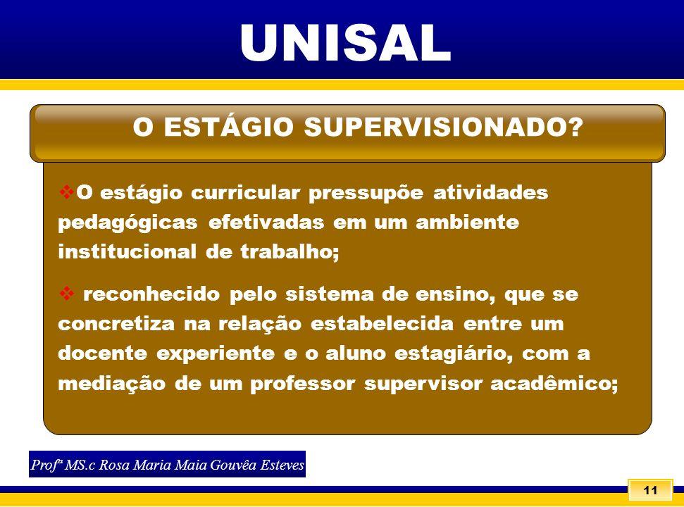 11 UNISAL O estágio curricular pressupõe atividades pedagógicas efetivadas em um ambiente institucional de trabalho; reconhecido pelo sistema de ensin