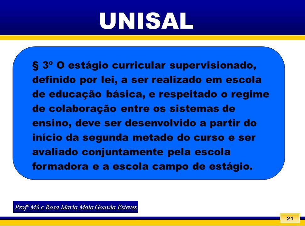 21 § 3º O estágio curricular supervisionado, definido por lei, a ser realizado em escola de educação básica, e respeitado o regime de colaboração entr