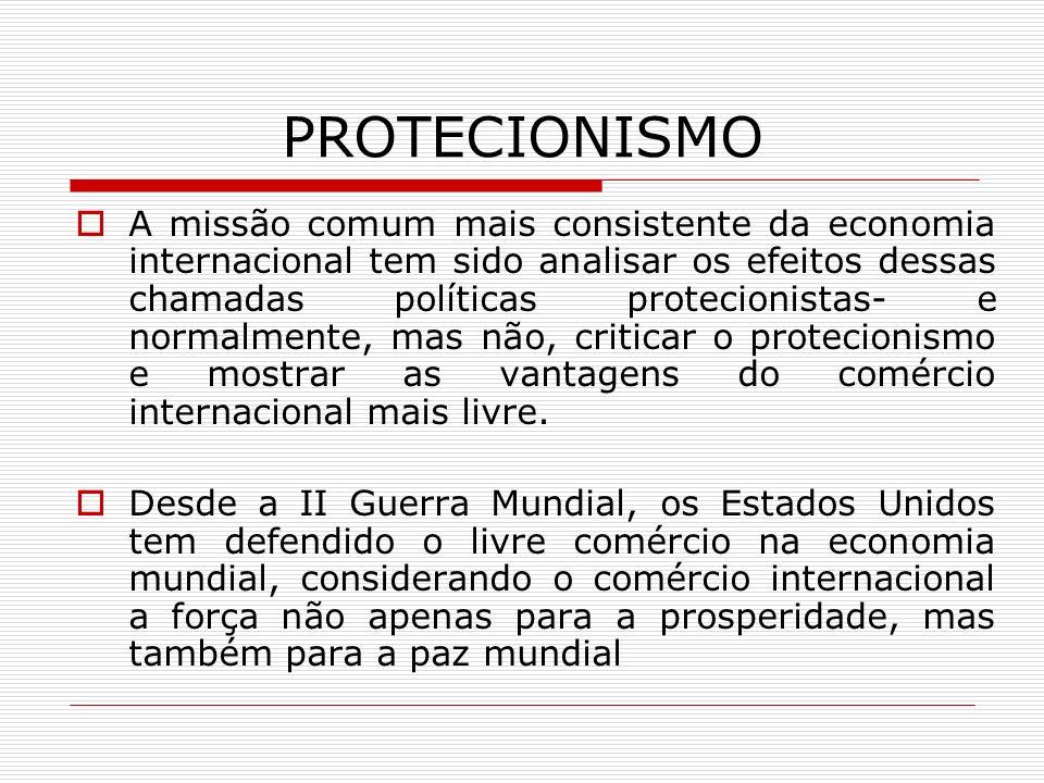 PROTECIONISMO A missão comum mais consistente da economia internacional tem sido analisar os efeitos dessas chamadas políticas protecionistas- e norma