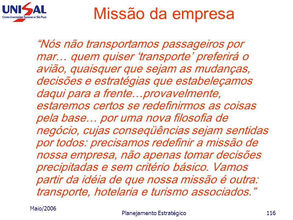 Maio/2006 Planejamento Estratégico115 Missão da empresa Temos o exemplo de duas grandes empresas de transporte marítimo, das quais uma foi à falência