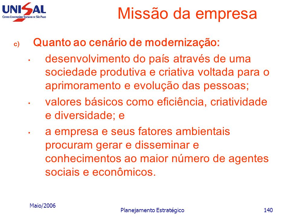 Maio/2006 Planejamento Estratégico139 Missão da empresa b) Quanto ao cenário de crescimento econômico: desenvolvimento do país através do rápido cresc