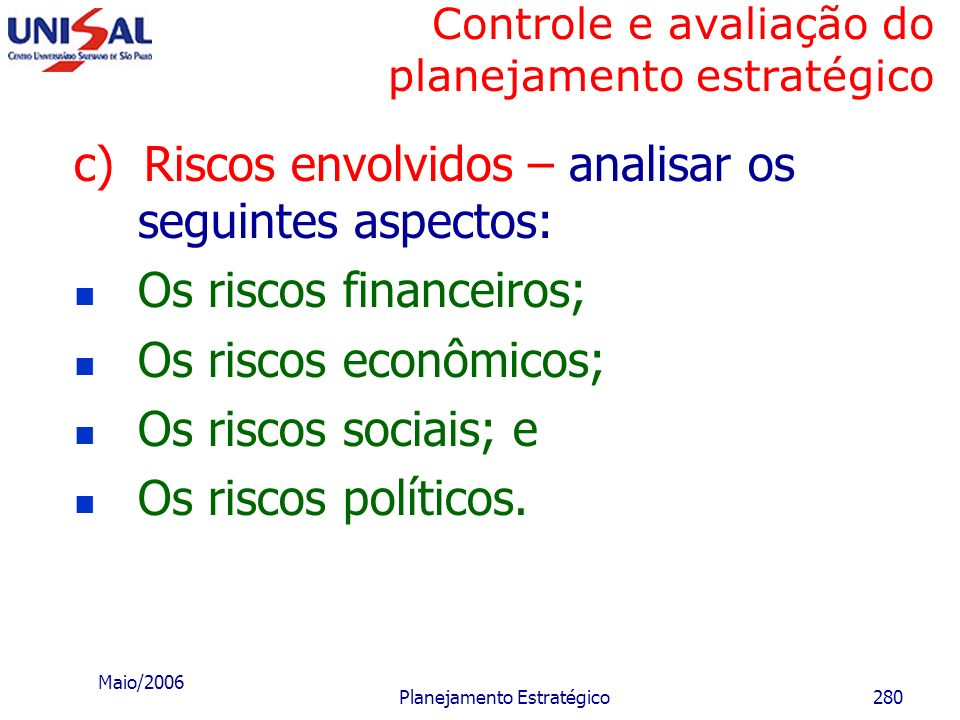Maio/2006 Planejamento Estratégico279 Controle e avaliação do planejamento estratégico b) Consistência externa - analisar a interação quanto aos segui