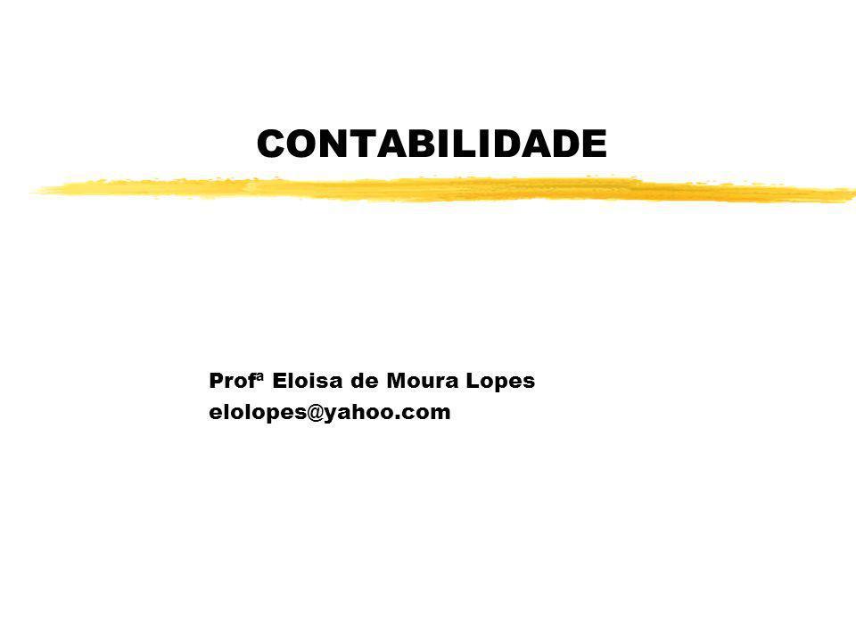 CONTABILIDADE Profª Eloisa de Moura Lopes elolopes@yahoo.com