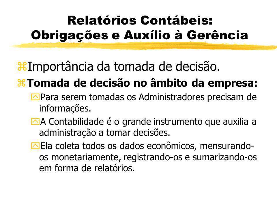 Relatórios Contábeis: Obrigações e Auxílio à Gerência zImportância da tomada de decisão. zTomada de decisão no âmbito da empresa: yPara serem tomadas