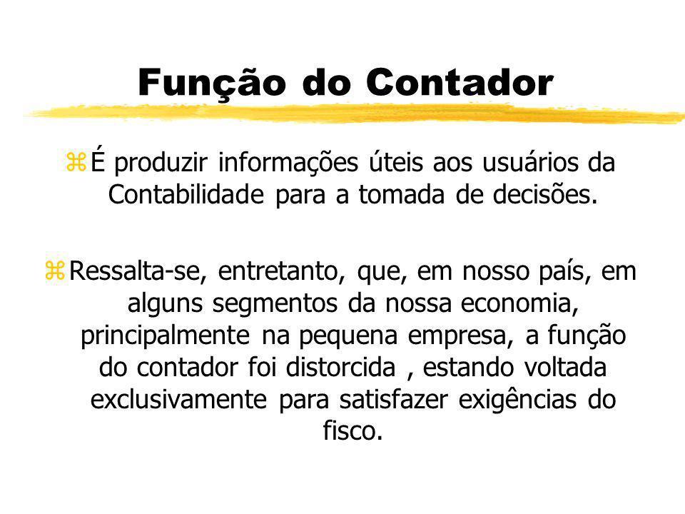 Função do Contador zÉ produzir informações úteis aos usuários da Contabilidade para a tomada de decisões. zRessalta-se, entretanto, que, em nosso país