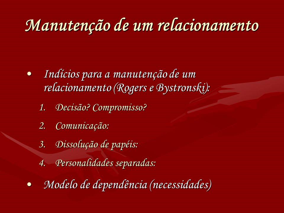 Manutenção de um relacionamento Indícios para a manutenção de um relacionamento (Rogers e Bystronski):Indícios para a manutenção de um relacionamento