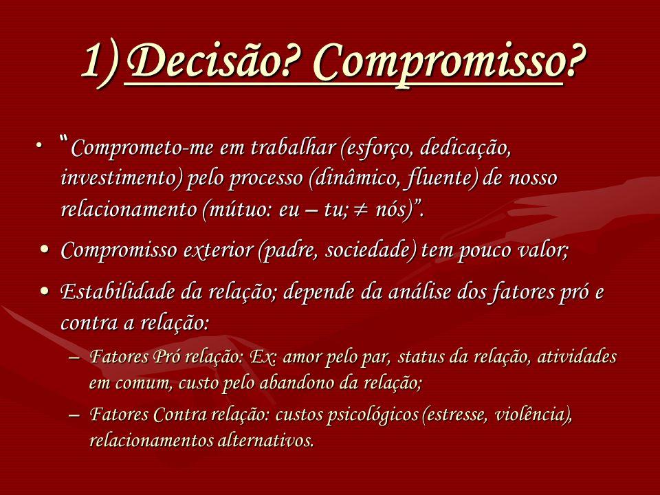 1) Decisão? Compromisso? Comprometo-me em trabalhar (esforço, dedicação, investimento) pelo processo (dinâmico, fluente) de nosso relacionamento (mútu