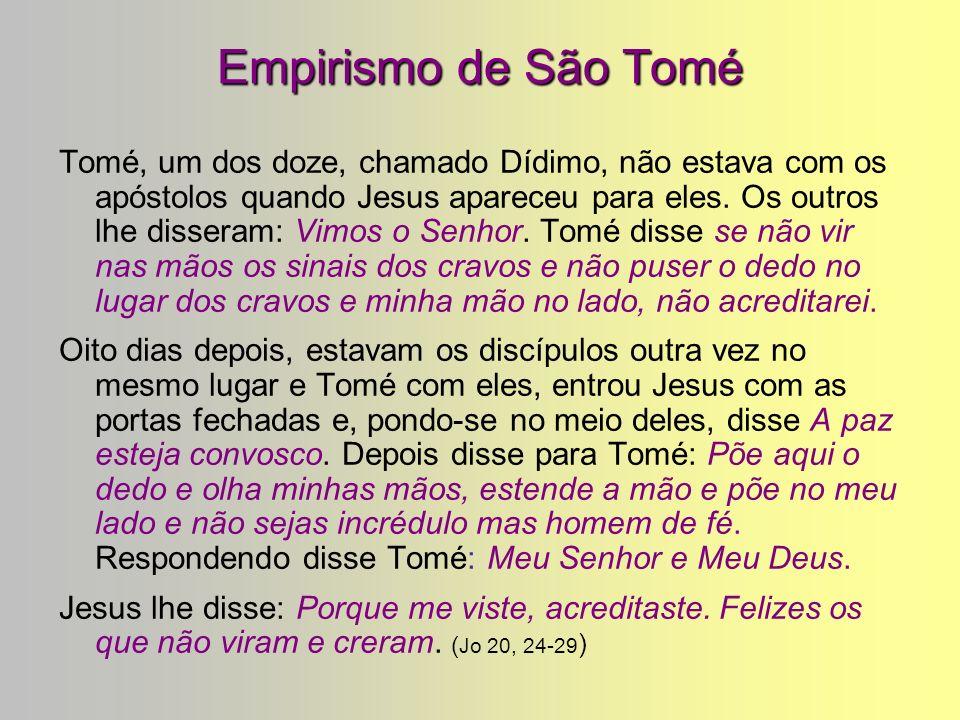 Empirismo de São Tomé Tomé, um dos doze, chamado Dídimo, não estava com os apóstolos quando Jesus apareceu para eles.