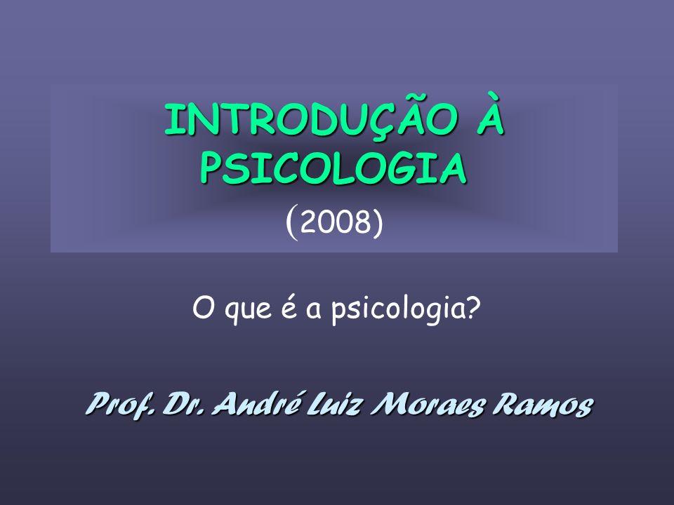 INTRODUÇÃO À PSICOLOGIA INTRODUÇÃO À PSICOLOGIA ( 2008) O que é a psicologia? Prof. Dr. André Luiz Moraes Ramos