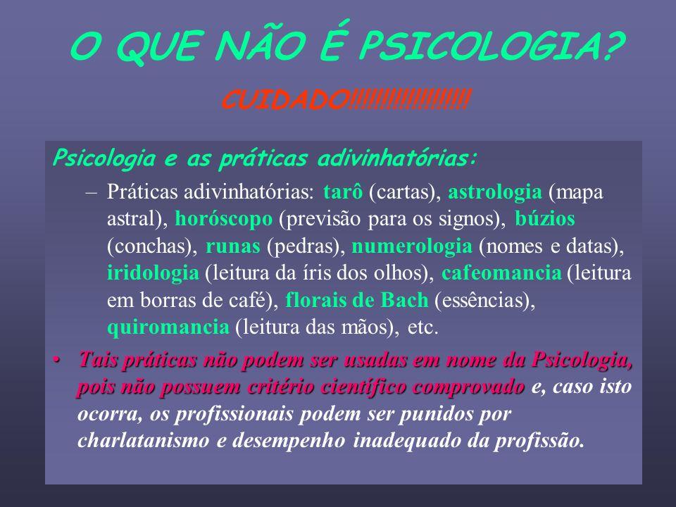 O QUE NÃO É PSICOLOGIA? CUIDADO!!!!!!!!!!!!!!!!!!! Psicologia e as práticas adivinhatórias: –Práticas adivinhatórias: tarô (cartas), astrologia (mapa