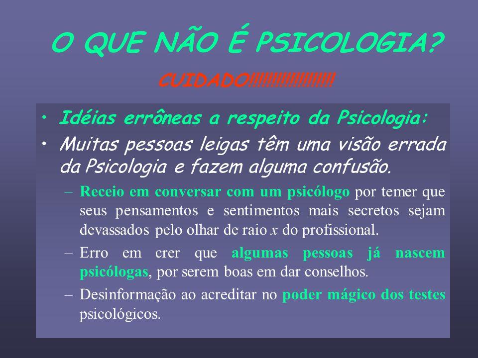 O QUE NÃO É PSICOLOGIA? CUIDADO!!!!!!!!!!!!!!!!!!! Idéias errôneas a respeito da Psicologia: Muitas pessoas leigas têm uma visão errada da Psicologia