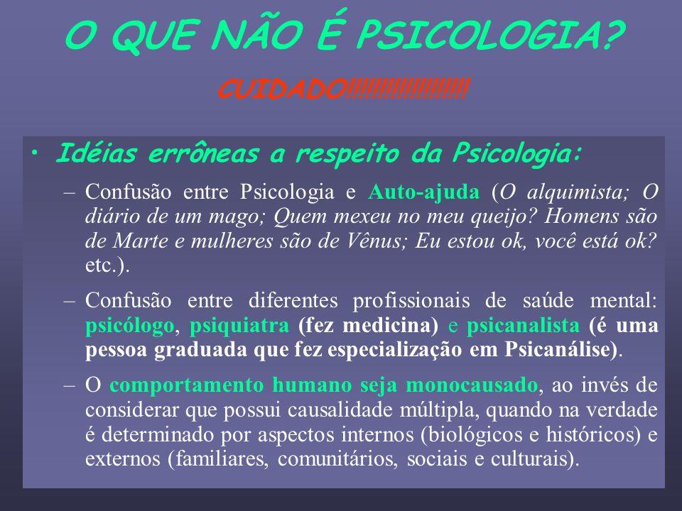 O QUE NÃO É PSICOLOGIA? CUIDADO!!!!!!!!!!!!!!!!!!! Idéias errôneas a respeito da Psicologia: –Confusão entre Psicologia e Auto-ajuda (O alquimista; O
