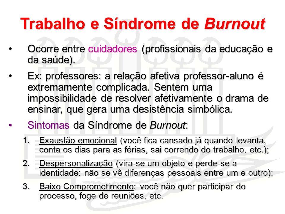 Trabalho e Síndrome de Burnout Ocorre entre cuidadores (profissionais da educação e da saúde).Ocorre entre cuidadores (profissionais da educação e da