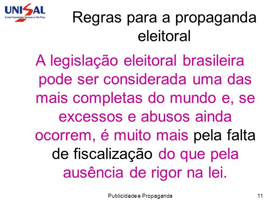 Publicidade e Propaganda11 Regras para a propaganda eleitoral A legislação eleitoral brasileira pode ser considerada uma das mais completas do mundo e