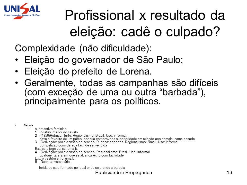 Publicidade e Propaganda13 Profissional x resultado da eleição: cadê o culpado? Complexidade (não dificuldade): Eleição do governador de São Paulo; El
