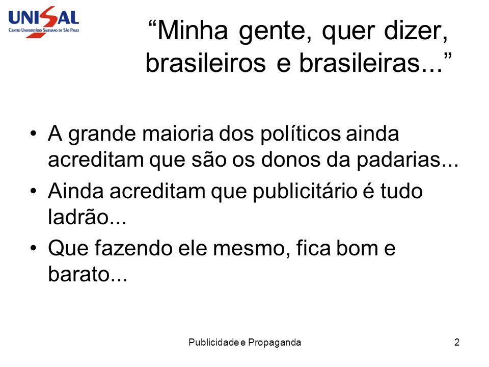 Publicidade e Propaganda2 Minha gente, quer dizer, brasileiros e brasileiras... A grande maioria dos políticos ainda acreditam que são os donos da pad