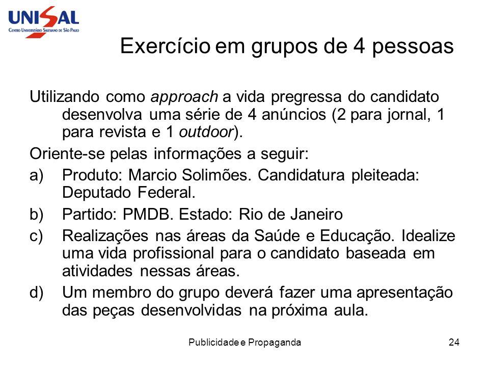 Publicidade e Propaganda24 Exercício em grupos de 4 pessoas Utilizando como approach a vida pregressa do candidato desenvolva uma série de 4 anúncios