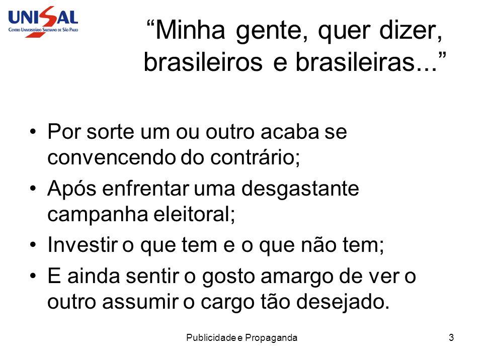 Publicidade e Propaganda3 Minha gente, quer dizer, brasileiros e brasileiras... Por sorte um ou outro acaba se convencendo do contrário; Após enfrenta