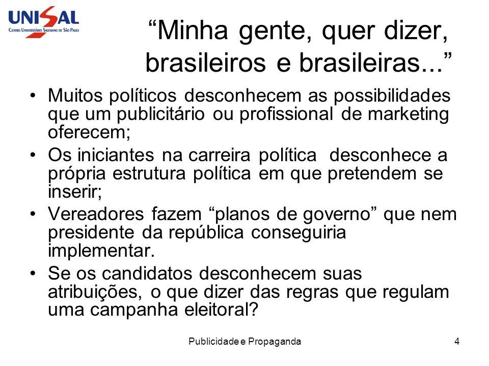 Publicidade e Propaganda4 Minha gente, quer dizer, brasileiros e brasileiras... Muitos políticos desconhecem as possibilidades que um publicitário ou