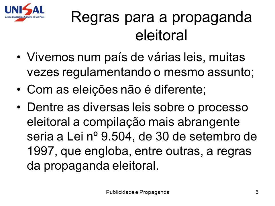 Publicidade e Propaganda5 Regras para a propaganda eleitoral Vivemos num país de várias leis, muitas vezes regulamentando o mesmo assunto; Com as elei
