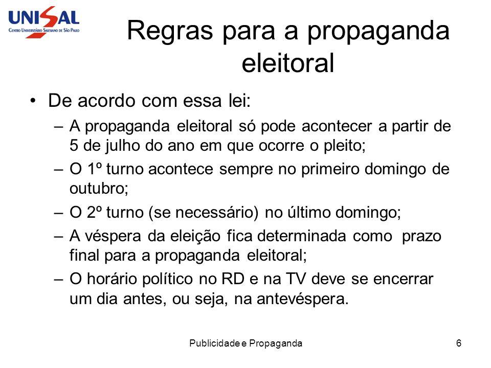 Publicidade e Propaganda6 Regras para a propaganda eleitoral De acordo com essa lei: –A propaganda eleitoral só pode acontecer a partir de 5 de julho
