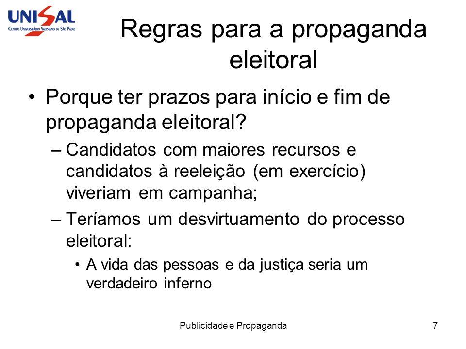 Publicidade e Propaganda7 Regras para a propaganda eleitoral Porque ter prazos para início e fim de propaganda eleitoral? –Candidatos com maiores recu