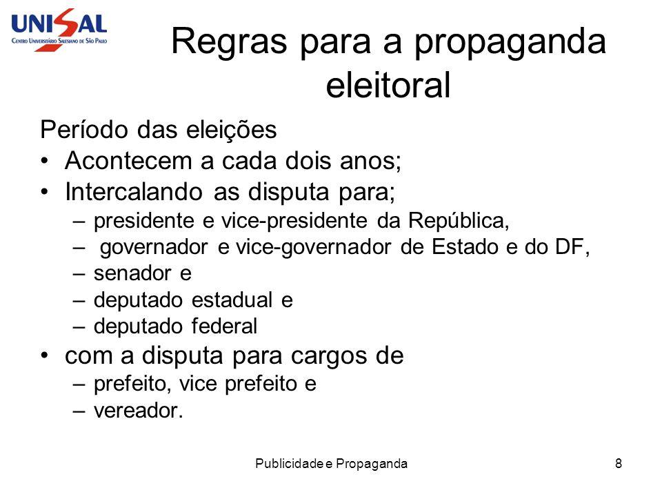 Publicidade e Propaganda8 Regras para a propaganda eleitoral Período das eleições Acontecem a cada dois anos; Intercalando as disputa para; –president