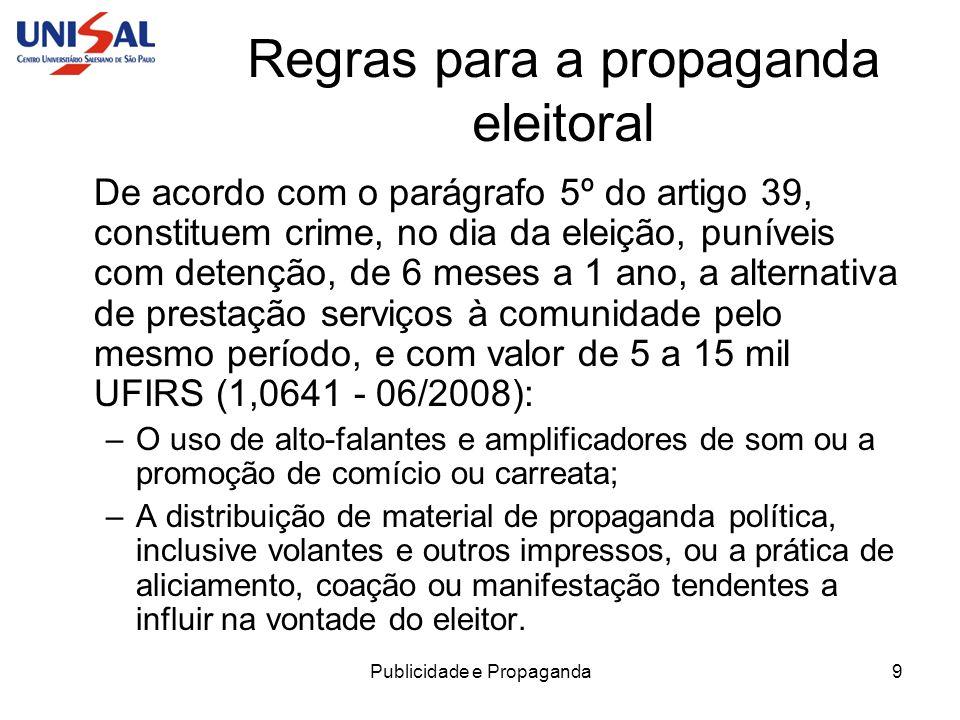 Publicidade e Propaganda9 Regras para a propaganda eleitoral De acordo com o parágrafo 5º do artigo 39, constituem crime, no dia da eleição, puníveis