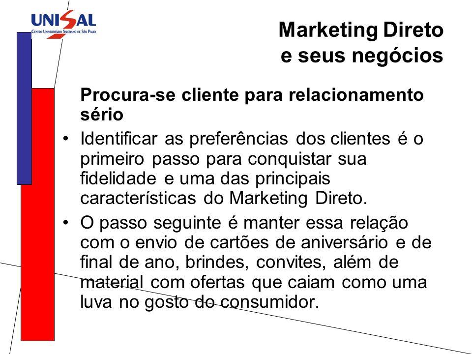 Marketing Direto e seus negócios Procura-se cliente para relacionamento sério Identificar as preferências dos clientes é o primeiro passo para conquis