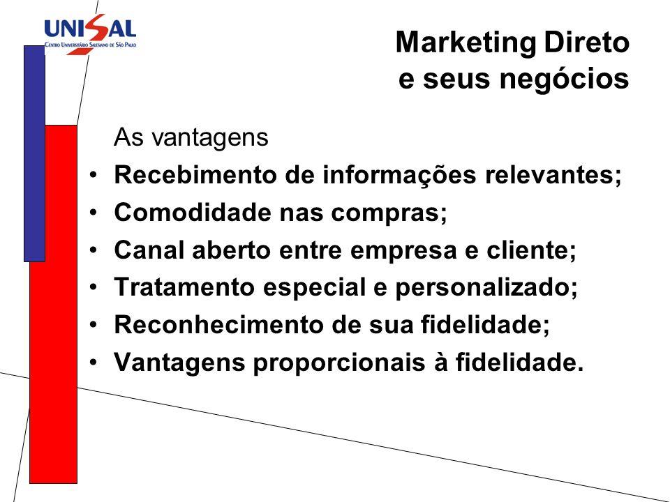 As vantagens Recebimento de informações relevantes; Comodidade nas compras; Canal aberto entre empresa e cliente; Tratamento especial e personalizado;