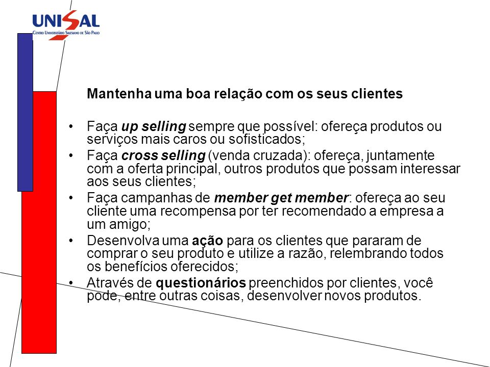 Mantenha uma boa relação com os seus clientes Faça up selling sempre que possível: ofereça produtos ou serviços mais caros ou sofisticados; Faça cross