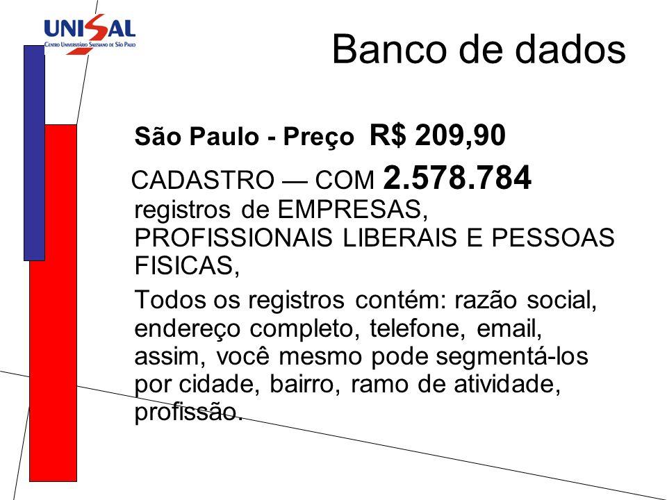 São Paulo - Preço R$ 209,90 CADASTRO COM 2.578.784 registros de EMPRESAS, PROFISSIONAIS LIBERAIS E PESSOAS FISICAS, Todos os registros contém: razão s
